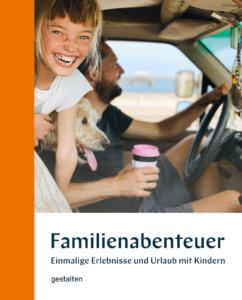 """Buchcover """"Familienabenteuer. Einmalige Erlebnisse und Urlaub mit Kindern"""""""